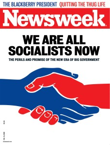We are all socialists now. Source: Newsweek