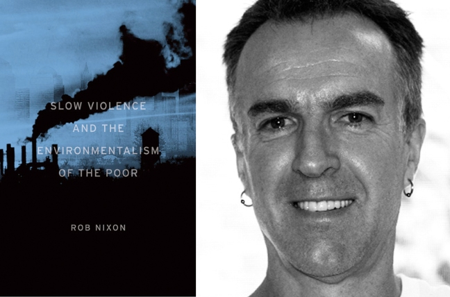 Rob NIxon and the cover of his famous book, Slow Violence and the Environmentalism of the Poor